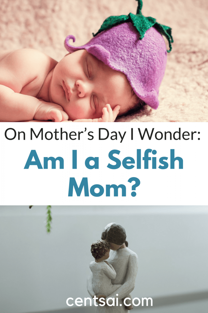 On Mother's Day I Wonder: Am I a Selfish Mom? All parents worry about whether they're raising their kids right. On this Mother's Day, one mom analyzes her own choices as a parent.